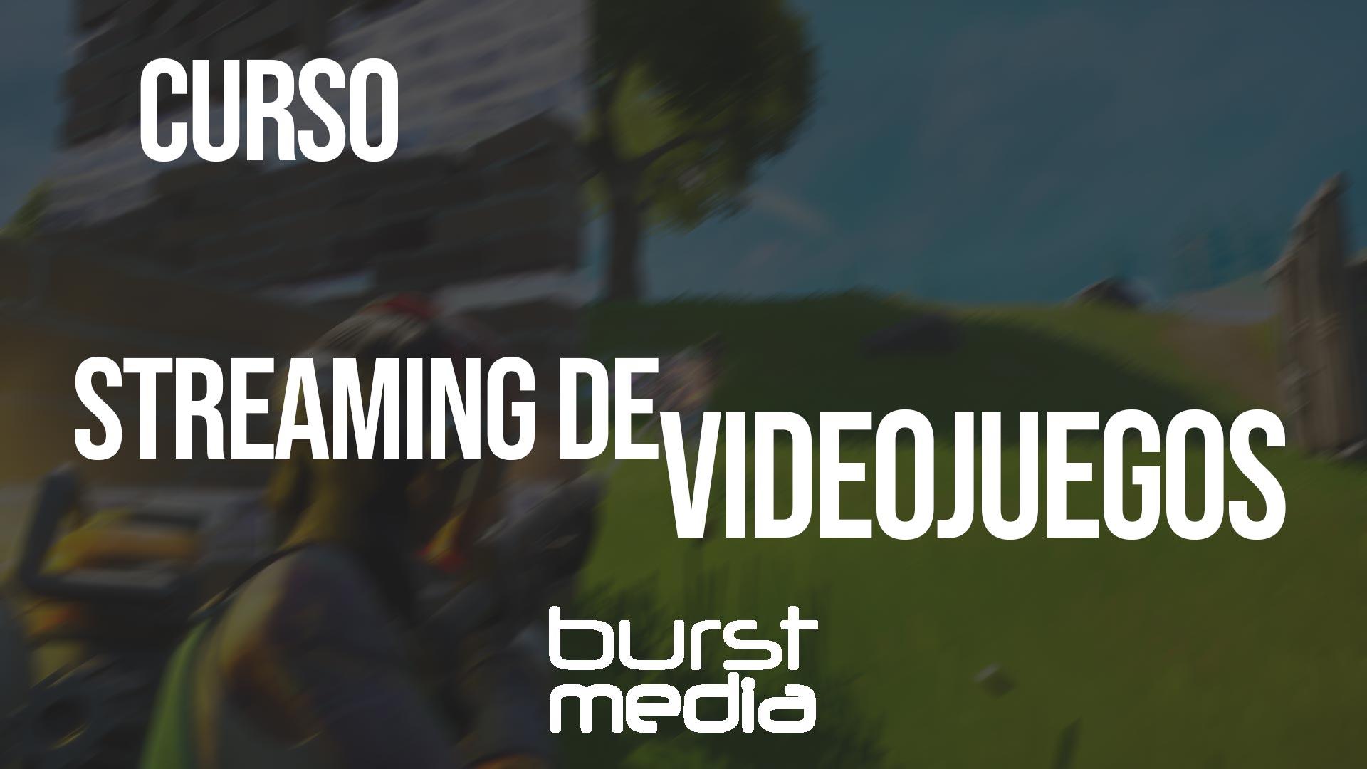 Curso streaming de videojuegos por BurstMedia